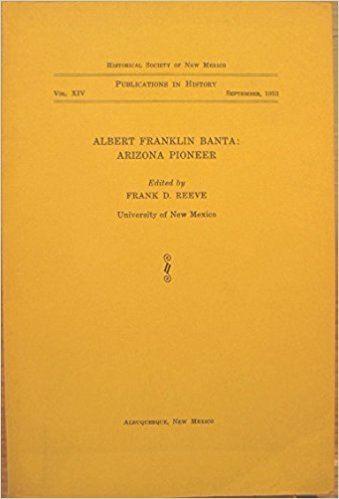 Albert Franklin Banta Albert Franklin Banta Arizona Pioneer Frank D Reeve Amazoncom