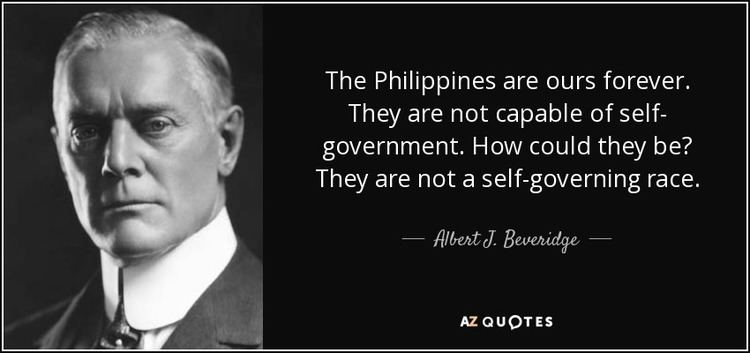 Albert J. Beveridge Albert J Beveridge quote The Philippines are ours