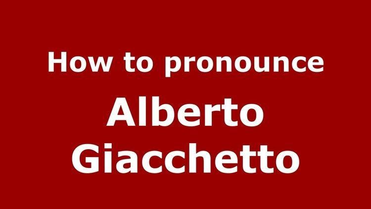 Alberto Giacchetto How to pronounce Alberto Giacchetto ItalianItaly PronounceNames