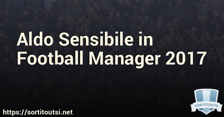 Aldo Sensibile Aldo Sensibile in Football Manager 2017