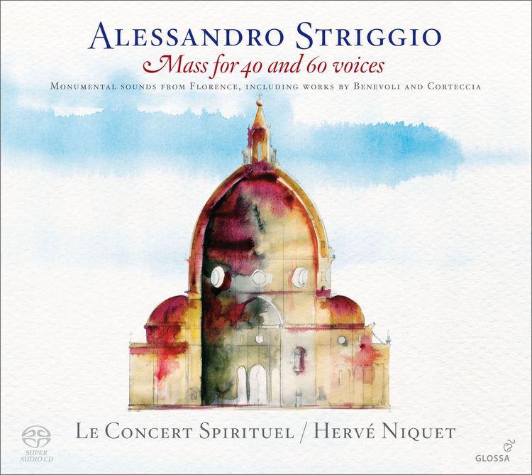 Alessandro Striggio ALESSANDRO STRIGGIO Mass for 40 and 60 voices Le Concert