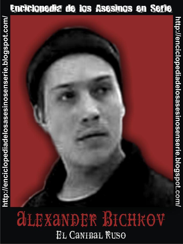 Alexander Bichkov Enciclopedia de los Asesinos en Serie ALEXANDER BICHKOV EL CANIBAL
