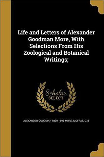 Alexander Goodman More Life and Letters of Alexander Goodman More with Selections from His