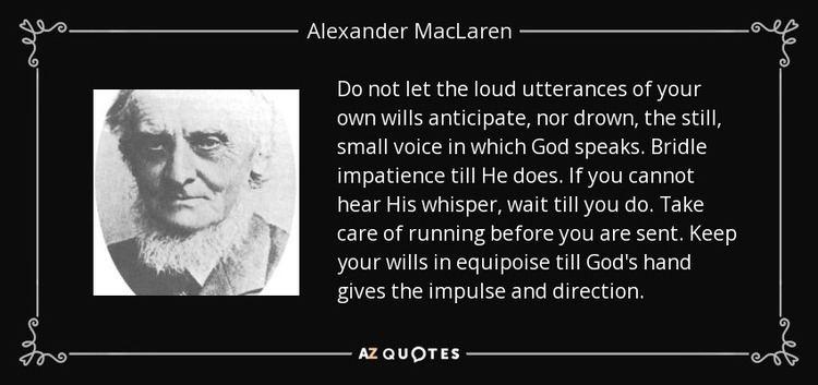 Alexander Maclaren Alexander MacLaren quote Do not let the loud utterances of your own