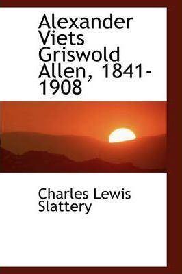 Alexander Viets Griswold Allen Alexander Viets Griswold Allen 18411908 Charles Lewis Slattery