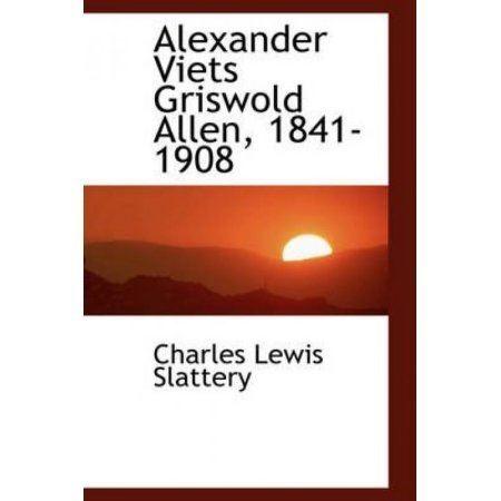 Alexander Viets Griswold Allen Alexander Viets Griswold Allen 18411908 Walmartcom