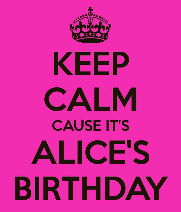 Alice's Birthday KEEP CALM CAUSE ITS ALICES BIRTHDAY Poster Ashley Keep Calmo