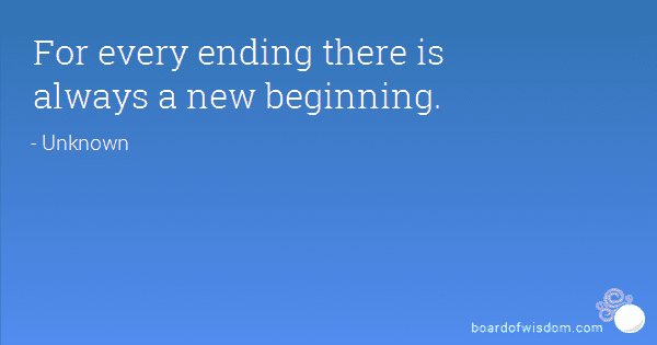 Always a New Beginning every ending there is always a new beginning