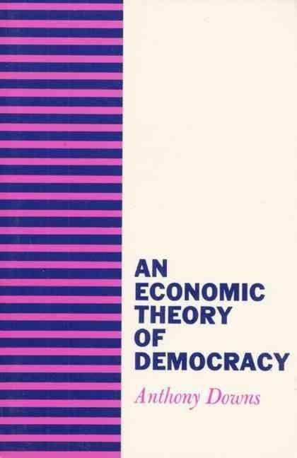 An Economic Theory of Democracy t3gstaticcomimagesqtbnANd9GcQlwtJh79tITsZIMV