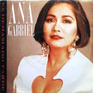 Ana Gabriel Es Demasiado Tarde Wikipedia the free encyclopedia