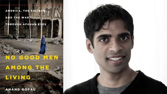 Anand Gopal Author Anand Gopal on America the Taliban and the War