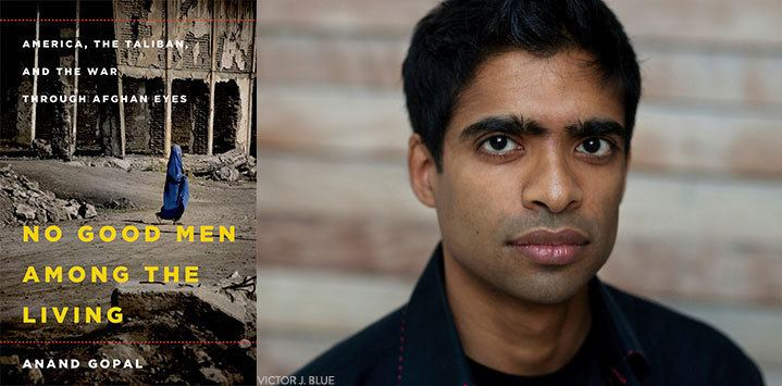 Anand Gopal No Good Men Among the Living Author Anand Gopal on