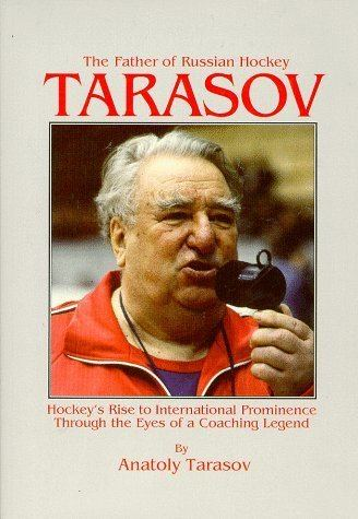 Anatoli Tarasov Amazoncom Tarasov The Father of Russian Hockey Hockeys Rise to