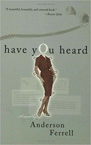 Anderson Ferrell Have You Heard A Novel Anderson Ferrell 9781582345567 Amazoncom