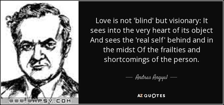 Love is not 'blind' but visionary: It sees into the very heart of its object And sees the 'real self' behind and in the midst Of the frailties and shortcomings of the person. - Andras Angyal