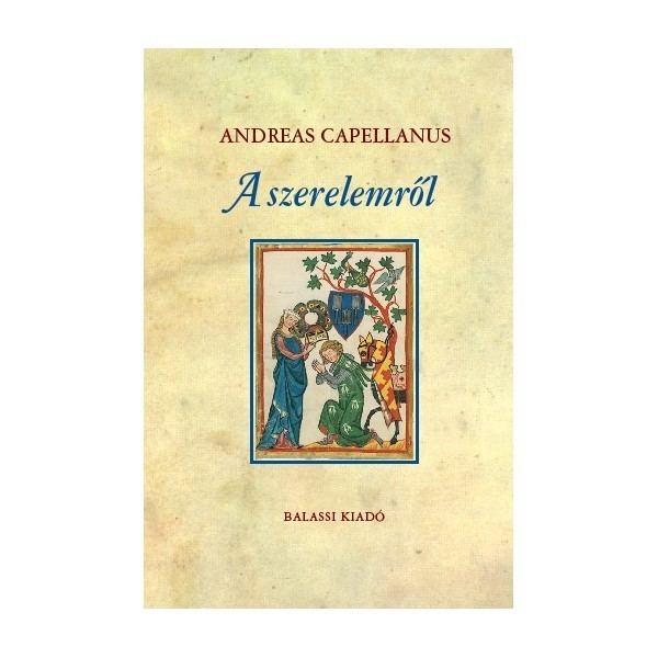 Andreas Capellanus Balassi Kiad Andreas Capellanus A szerelemrl