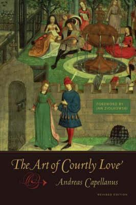 Andreas Capellanus The Art of Courtly Love by Andreas Capellanus