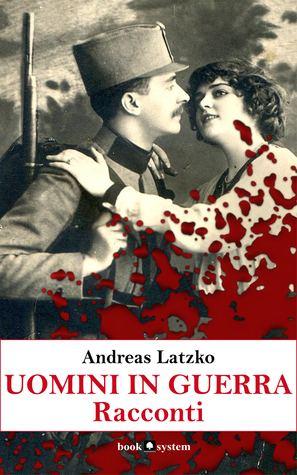 Andreas Latzko Men in War by Andreas Latzko