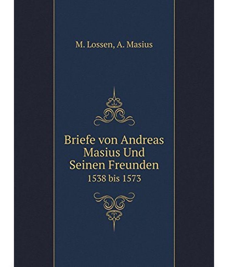 Andreas Masius Briefe Von Andreas Masius Und Seinen Freunden 1538 Bis 1573 Buy