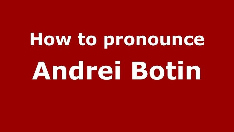 Andrei Botin How to pronounce Andrei Botin RussianRussia PronounceNamescom