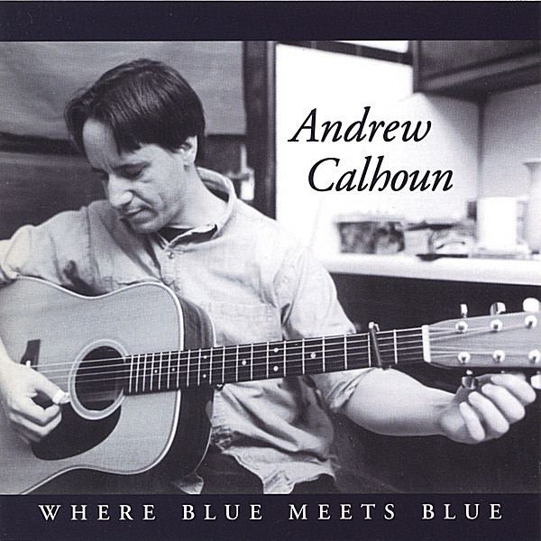 Andrew Calhoun Andrew Calhoun Where Blue Meets Blue CD Baby Music Store