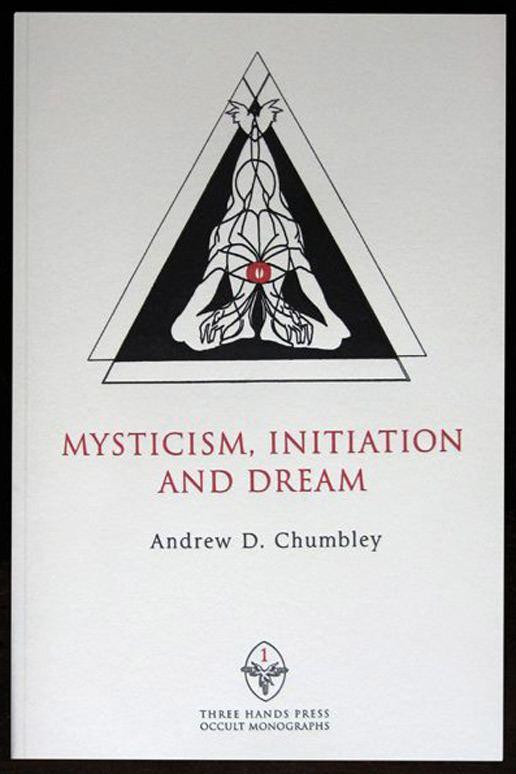 Andrew D. Chumbley MYSTICISM INITIATION AND DREAM Andrew D CHUMBLEY