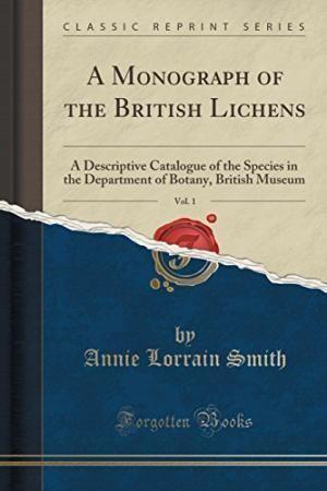 Annie Lorrain Smith Monograph British Lichens Vol Descriptive by Annie Lorrain Smith