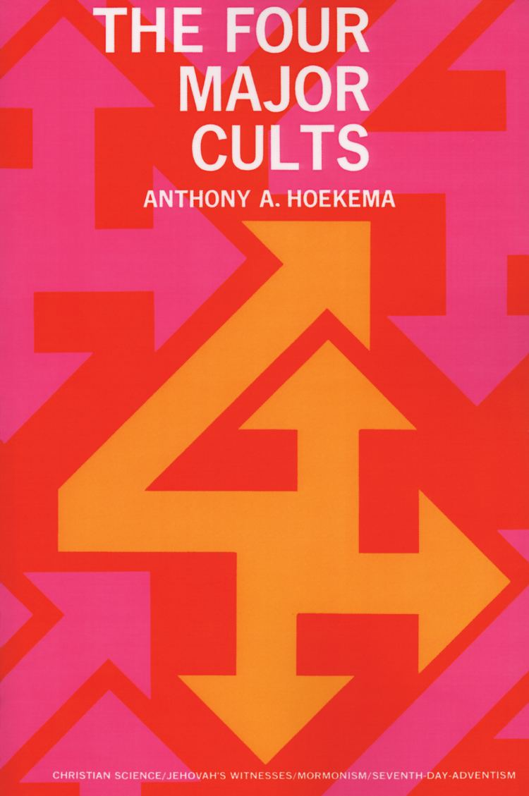 Anthony A. Hoekema The Four Major Cults Anthony A Hoekema Eerdmans