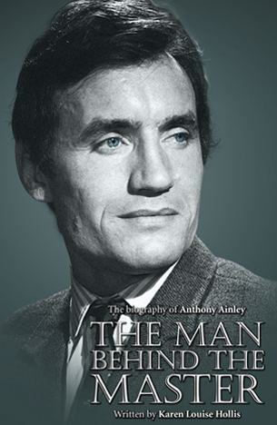 Anthony Ainley Anthony Ainley The Man Behind The Master by Karen Louise Hollis