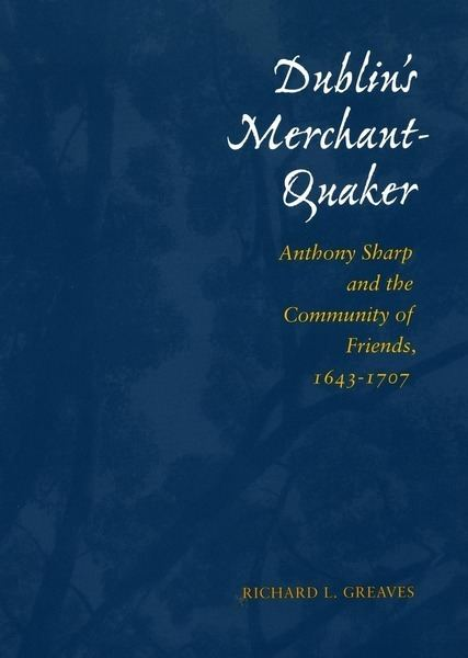 Anthony Sharp (Quaker) Dublins MerchantQuaker Anthony Sharp and the Community of Friends