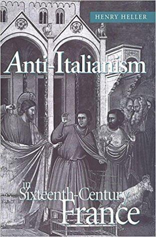 Anti-Italianism AntiItalianism in SixteenthCentury France Henry Heller