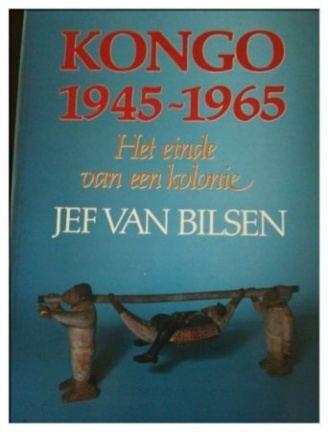 Jef Van Bilsen Kongo 19451965 Het einde van een kolonie Jef Van Bilsen