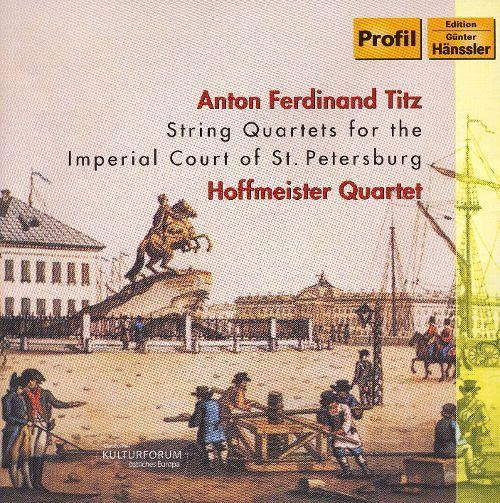 Anton Ferdinand Titz Anton Ferdinand Titz String Quartets for the Imperial Court of St