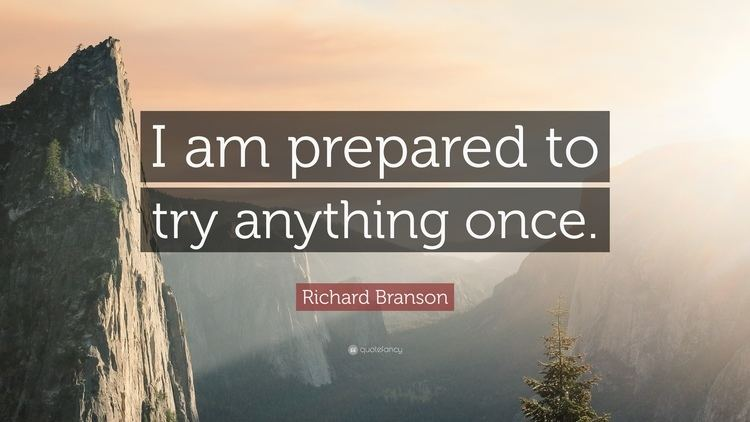 Anything Once Richard Branson Quote I am prepared to try anything once 13