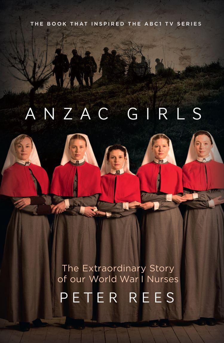 ANZAC Girls The Anzac Girls Peter Rees 9781743319826 Allen amp Unwin Australia