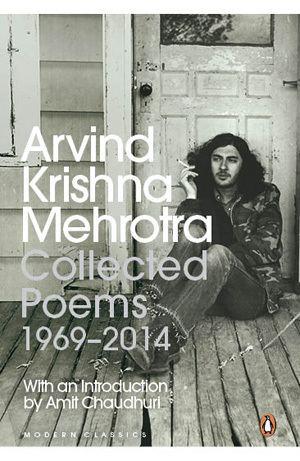 Arvind Krishna Mehrotra Mantra Mukim reviews Arvind Krishna Mehrotras Collected Poems 1969