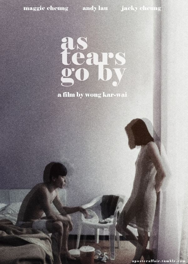 As Tears Go By (film) As Tears Go By 1988 Director Wong KarWai Andy Lau Maggie Cheung