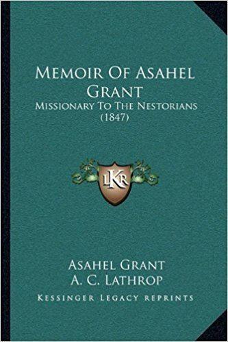Asahel Grant Memoir Of Asahel Grant Missionary To The Nestorians 1847 Asahel