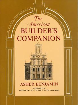 Asher Benjamin Asher Benjamin The American Builders Companion