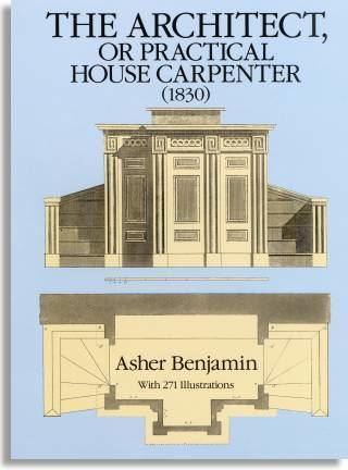 Asher Benjamin Asher Benjamin The Architect or Practical House Carpenter