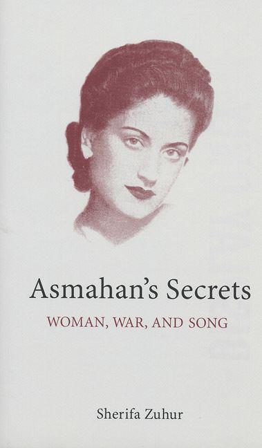 Asmahan Asmahans Secrets Woman War and Song By Sherifa Zuhur