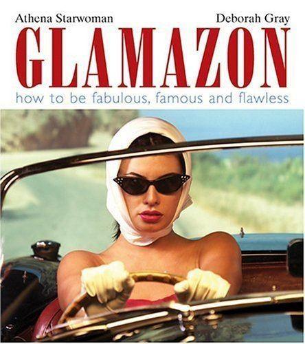 Athena Starwoman Glamazon How to Be Fabulous Famous and Flawless Athena
