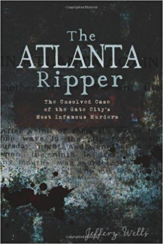 Atlanta Ripper The Atlanta Ripper The Unsolved Case of the Gate Citys Most