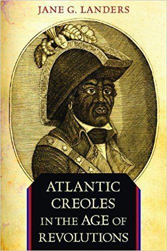 Atlantic Creole Amazoncom Atlantic Creoles in the Age of Revolutions