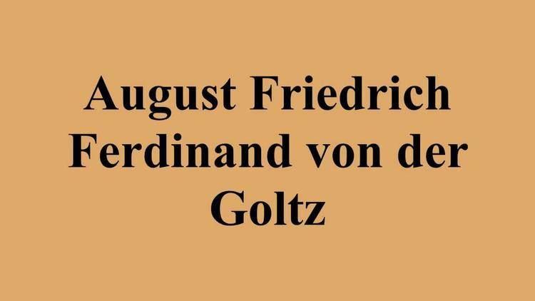 August Friedrich Ferdinand von der Goltz August Friedrich Ferdinand von der Goltz YouTube