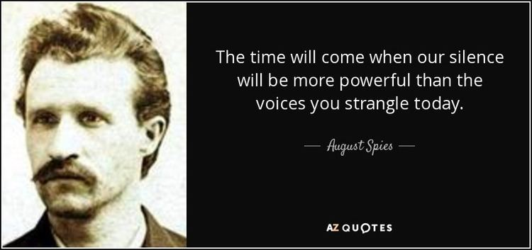 August Spies August Spies quote The time will come when our silence will be more