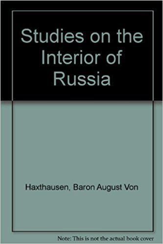 August von Haxthausen Studies On the Interior of Russia August Von Haxthausen Eleanore