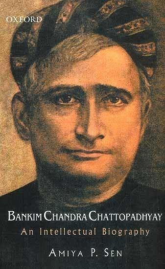 Bankim Chandra Chattopadhyay Bankim Chandra Chattopadhyay An Intellectual Biography
