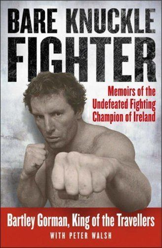 Bartley Gorman Bare Knuckle Fighter Memoirs of the Undefeated Fighting
