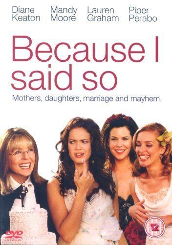 Because I Said So (film) Because I Said So DVD Amazoncouk Diane Keaton Mandy Moore